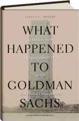 WHAT HAPPENED TO GOLDMAN SACHS? An Insider's Story of Organizational Drift and Its Unintended Consequences