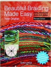 BEAUTIFUL BRAIDING MADE EASY, REVISED EDITION: Using Kumihimo Disks and Plates