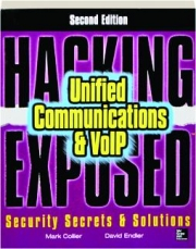 HACKING EXPOSED--UNIFIED COMMUNICATIONS & VOIP, SECOND EDITION: Security Secrets & Solutions