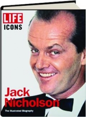 LIFE ICONS--JACK NICHOLSON: The Illustrated Biography