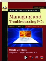 MIKE MEYERS' COMPTIA A+ GUIDE TO MANAGING AND TROUBLESHOOTING PCS, THIRD EDITION