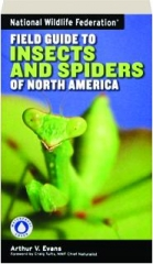 FIELD GUIDE TO INSECTS AND SPIDERS OF NORTH AMERICA: National Wildlife Federation