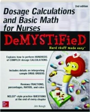 DOSAGE CALCULATIONS AND BASIC MATH FOR NURSES DEMYSTIFIED, 2ND EDITION