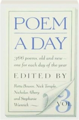 POEM A DAY, VOLUME 3: 366 Poems, Old and New, One for Each Day of the Year