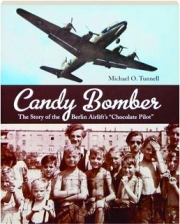 """CANDY BOMBER: The Story of the Berlin Airlift's """"Chocolate Pilot."""""""