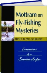 MOTTRAM ON FLY-FISHING MYSTERIES: Innovations of a Scientist-Angler