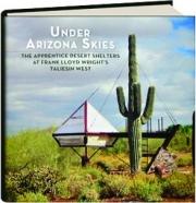 UNDER ARIZONA SKIES: The Apprentice Desert Shelters at Frank Lloyd Wright's Taliesin West