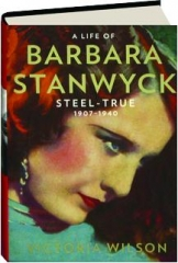 A LIFE OF BARBARA STANWYCK: Steel-True, 1907-1940