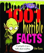 1001 HORRIBLE FACTS: A Yuckopedia of Gross Truths About Everything