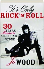 IT'S ONLY ROCK 'N' ROLL: 30 Years Married to a Rolling Stone