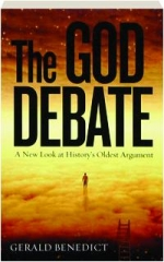 THE GOD DEBATE: A New Look at History's Oldest Argument