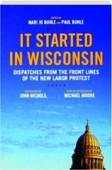 IT STARTED IN WISCONSIN: Dispatches from the Front Lines of the New Labor Protest
