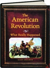 THE AMERICAN REVOLUTION: What Really Happened