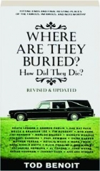 WHERE ARE THEY BURIED? HOW DID THEY DIE? REVISED