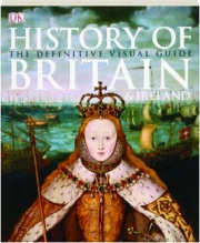 HISTORY OF BRITAIN & IRELAND: The Definitive Visual Guide