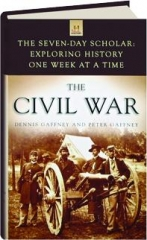 THE CIVIL WAR--EXPLORING HISTORY ONE WEEK AT A TIME: The Seven-Day Scholar