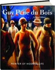 GUY PENE DU BOIS: Painter of Modern Life