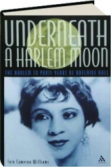 UNDERNEATH A HARLEM MOON: The Harlem to Paris Years of Adelaide Hall