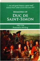 MEMOIRS OF DUC DE SAINT-SIMON, 1691-1709: Presented to the King