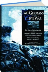 TWO GERMANS IN THE CIVIL WAR: The Diary of John Daeuble and the Letters of Gottfried Rentschler, 6th Kentucky Volunteer Infantry
