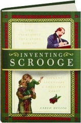 INVENTING SCROOGE: The Incredible True Story Behind Dickens' Legendary A Christmas Carol