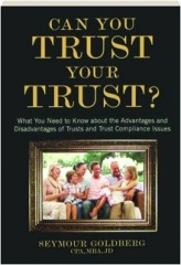 CAN YOU TRUST YOUR TRUST? What You Need to Know About the Advantages and Disadvantages of Trusts and Trust Compliance Issues