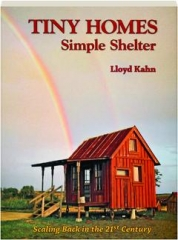 TINY HOMES: Simple Shelter--Scaling Back in the 21st Century