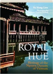 ROYAL HUE: Heritage of the Nguyen Dynasty of Vietnam