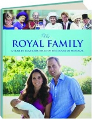 THE ROYAL FAMILY: A Year by Year Chronicle of the House of Windsor