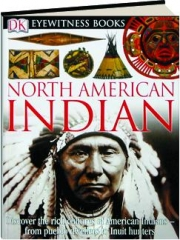 NORTH AMERICAN INDIAN: Discover the Rich Cultures of American Indians--from Pueblo Dwellers to Inuit Hunters