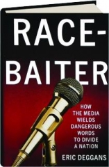 RACE-BAITER: How the Media Wields Dangerous Words to Divide a Nation