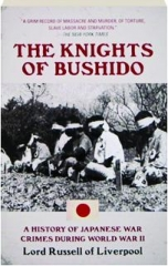 THE KNIGHTS OF BUSHIDO: A History of Japanese War Crimes During World War II