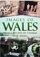 IMAGES OF WALES FROM A DECADE OF CHANGE: The 1970s