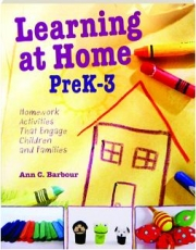LEARNING AT HOME PREK-3: Homework Activities That Engage Children and Families