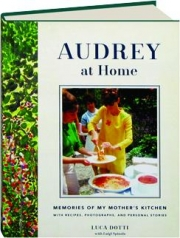 AUDREY AT HOME: Memories of My Mother's Kitchen with Recipes, Photographs, and Personal Stories