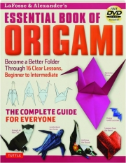 LAFOSSE & ALEXANDER'S ESSENTIAL BOOK OF ORIGAMI: The Complete Guide for Everyone