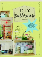 D.I.Y. DOLLHOUSE: Build and Decorate a Toy House Using Everyday Materials