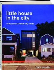 LITTLE HOUSE IN THE CITY: Living Small Within City Limits