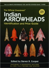 THE OFFICIAL OVERSTREET INDIAN ARROWHEADS IDENTIFICATION AND PRICE GUIDE, 15TH EDITION