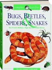 BUGS, BEETLES, SPIDERS, & SNAKES: Complete Identifier