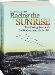 Racing the Sunrise: Reinforcing America's Pacific Outposts, by Glen M. Williford