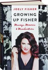 GROWING UP FISHER: Musings, Memories & Misadventures