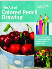 THE ART OF COLORED PENCIL DRAWING: Collector's Series