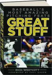 GREAT STUFF: Baseball's Most Amazing Pitching Feats