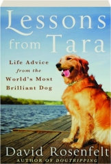 LESSONS FROM TARA: Life Advice from the World's Most Brilliant Dog