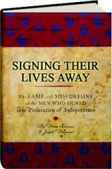 SIGNING THEIR LIVES AWAY: The Fame and Misfortune of the Men Who Signed The Declaration of Independence