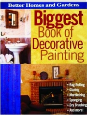 <I>BETTER HOMES AND GARDENS</I> BIGGEST BOOK OF DECORATIVE PAINTING