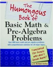 THE HUMONGOUS BOOK OF BASIC MATH & PRE-ALGEBRA PROBLEMS