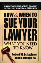 HOW & WHEN TO SUE YOUR LAWYER: What You Need to Know