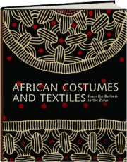 AFRICAN COSTUMES AND TEXTILES: From the Berbers to the Zulus
